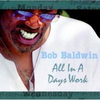 Bob Baldwin-2005-All In A Days Work