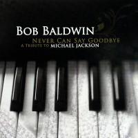 Bob Baldwin-2010-Never Can Say Goodbye ( A Tribute to Michael Jackson )