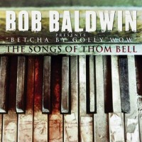 Bob Baldwin-2012-Betcha By Golly Wow (The Songs Of Thom Bell)