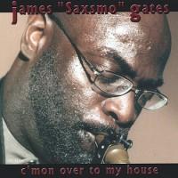 James Saxsmo Gates-2003-C mon Over To My House