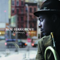 Roy Hargrove-2006-Nothing Serious