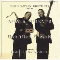braxton brothers-1999-now and forever