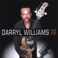 darryl williams-2007-that was then