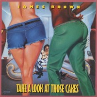 james brown-1978-take a look at those cakes