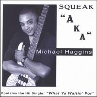 michael haggins-2007-squeak aka