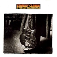 stanley clarke-1988-if this bass could only talk