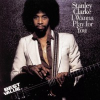 stanley clarke-1999-i wanna play for you