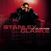 stanley clarke-2003-1  2 to the bass
